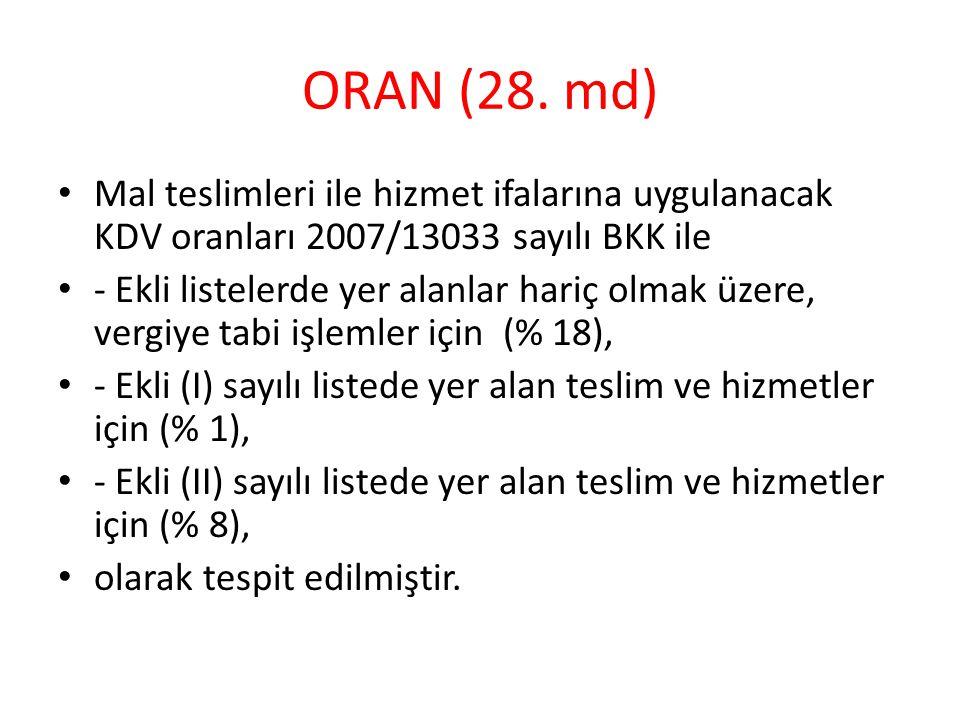 ORAN (28. md) Mal teslimleri ile hizmet ifalarına uygulanacak KDV oranları 2007/13033 sayılı BKK ile.