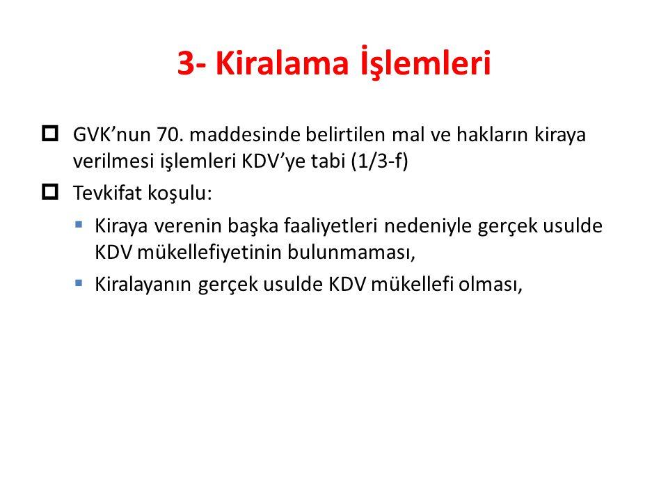 3- Kiralama İşlemleri GVK'nun 70. maddesinde belirtilen mal ve hakların kiraya verilmesi işlemleri KDV'ye tabi (1/3-f)