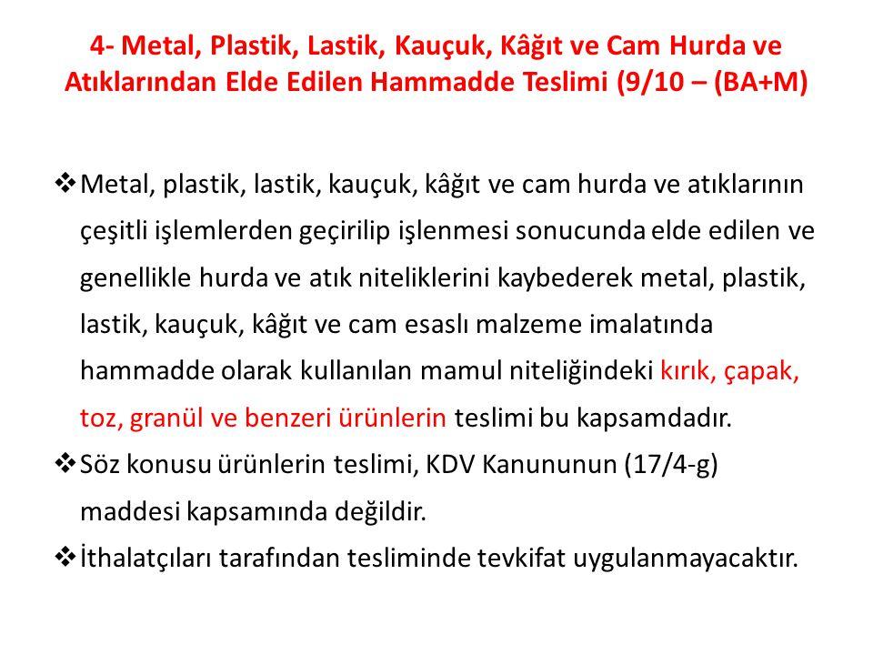 4- Metal, Plastik, Lastik, Kauçuk, Kâğıt ve Cam Hurda ve Atıklarından Elde Edilen Hammadde Teslimi (9/10 – (BA+M)