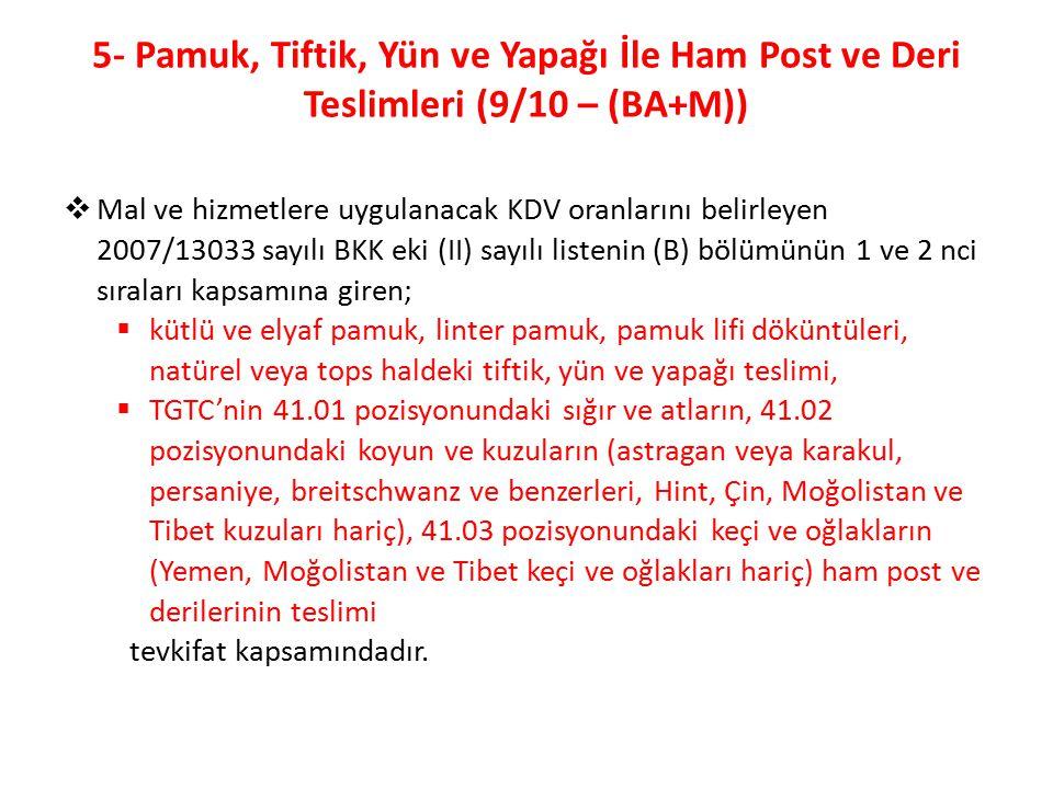 5- Pamuk, Tiftik, Yün ve Yapağı İle Ham Post ve Deri Teslimleri (9/10 – (BA+M))
