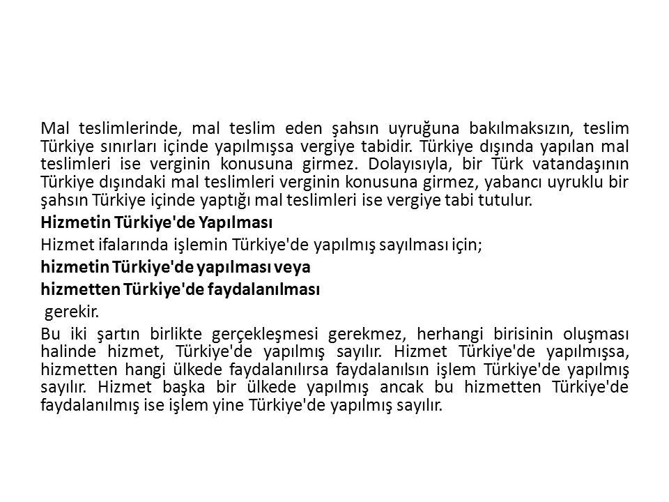Mal teslimlerinde, mal teslim eden şahsın uyruğuna bakılmaksızın, teslim Türkiye sınırları içinde yapılmışsa vergiye tabidir. Türkiye dışında yapılan mal teslimleri ise verginin konusuna girmez. Dolayısıyla, bir Türk vatandaşının Türkiye dışındaki mal teslimleri verginin konusuna girmez, yabancı uyruklu bir şahsın Türkiye içinde yaptığı mal teslimleri ise vergiye tabi tutulur.