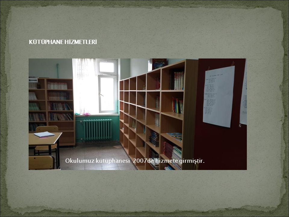 KÜTÜPHANE HİZMETLERİ Okulumuz kütüphanesi 2007de hizmete girmiştir.