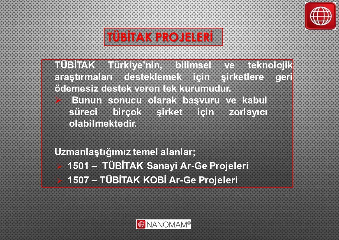 TÜBİTAK PROJELERİ TÜBİTAK Türkiye'nin, bilimsel ve teknolojik araştırmaları desteklemek için şirketlere geri ödemesiz destek veren tek kurumudur.