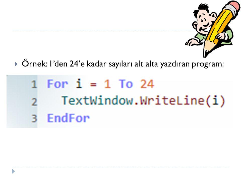 Örnek: 1'den 24'e kadar sayıları alt alta yazdıran program: