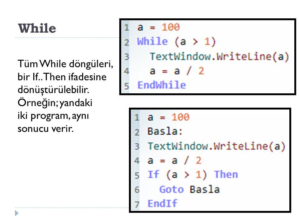 While Tüm While döngüleri, bir If..Then ifadesine dönüştürülebilir. Örneğin; yandaki iki program, aynı sonucu verir.