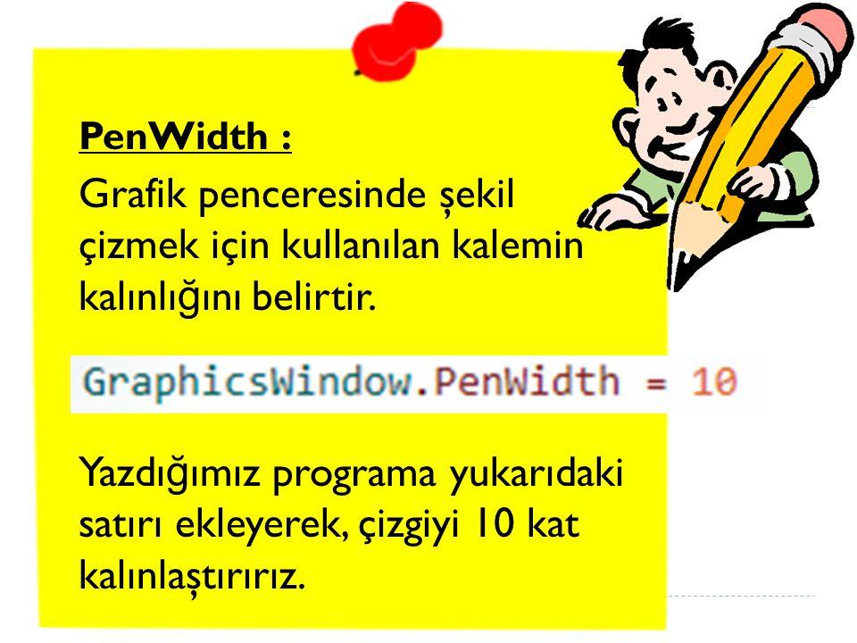 PenWidth : Grafik penceresinde şekil çizmek için kullanılan kalemin kalınlığını belirtir.