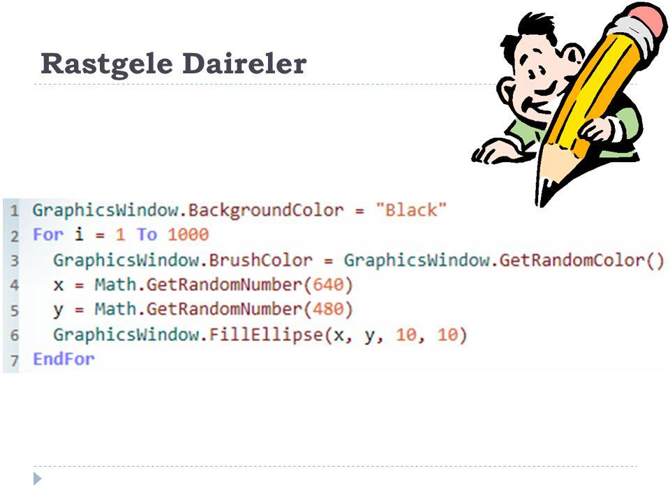 Rastgele Daireler GraphicsWindow.BackgroundColor = Black