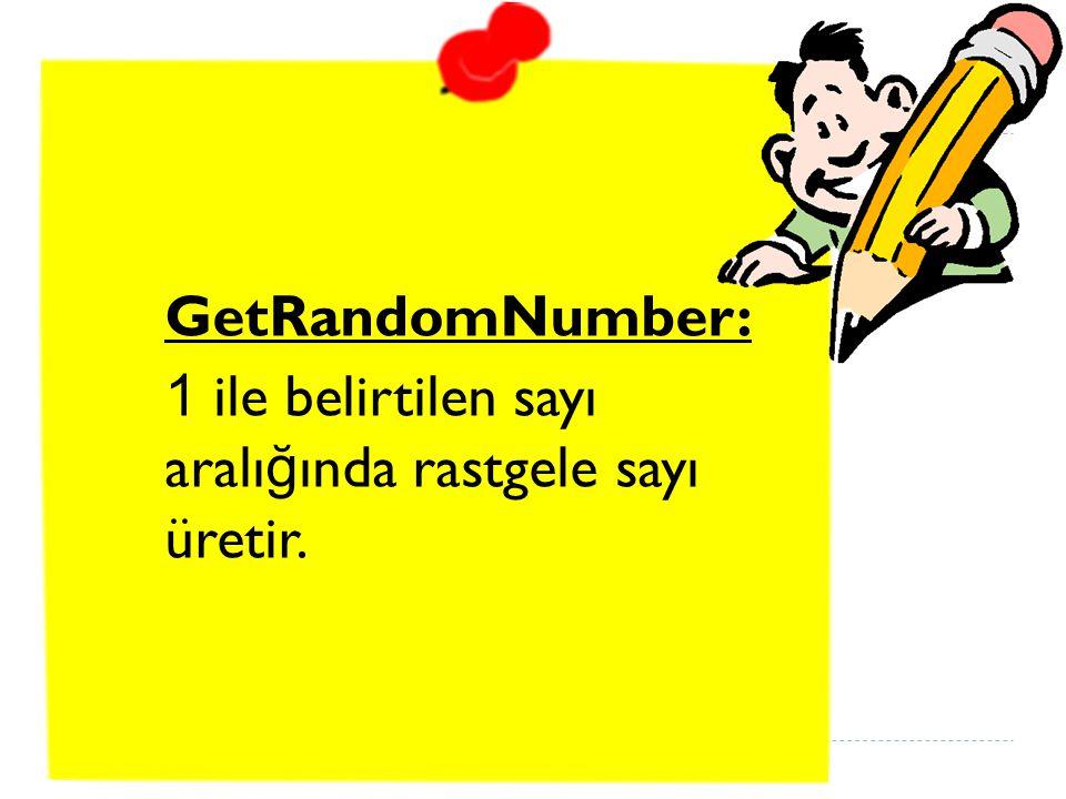 GetRandomNumber: 1 ile belirtilen sayı aralığında rastgele sayı üretir.