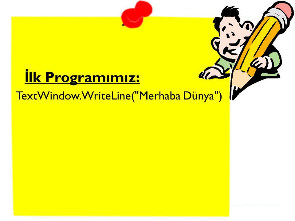 İlk Programımız: TextWindow.WriteLine( Merhaba Dünya )