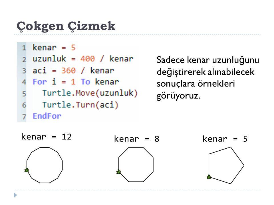 Çokgen Çizmek Sadece kenar uzunluğunu değiştirerek alınabilecek sonuçlara örnekleri görüyoruz. kenar = 12.