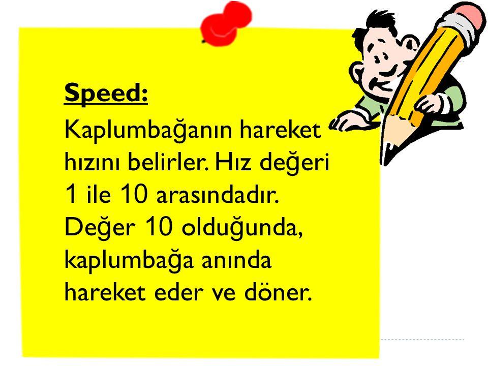 Speed: Kaplumbağanın hareket hızını belirler. Hız değeri 1 ile 10 arasındadır. Değer 10 olduğunda, kaplumbağa anında hareket eder ve döner.