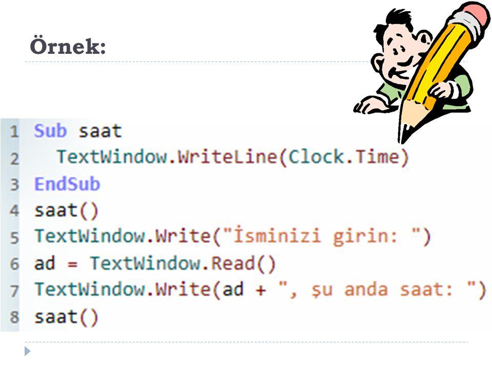 Örnek: Sub saat TextWindow.WriteLine(Clock.Time) EndSub saat()