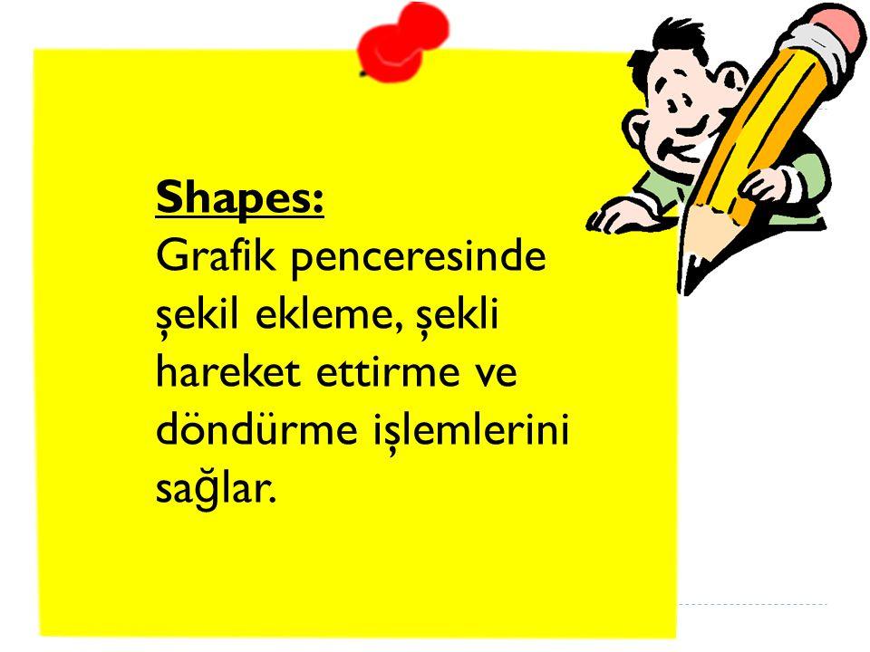 Shapes: Grafik penceresinde şekil ekleme, şekli hareket ettirme ve döndürme işlemlerini sağlar.