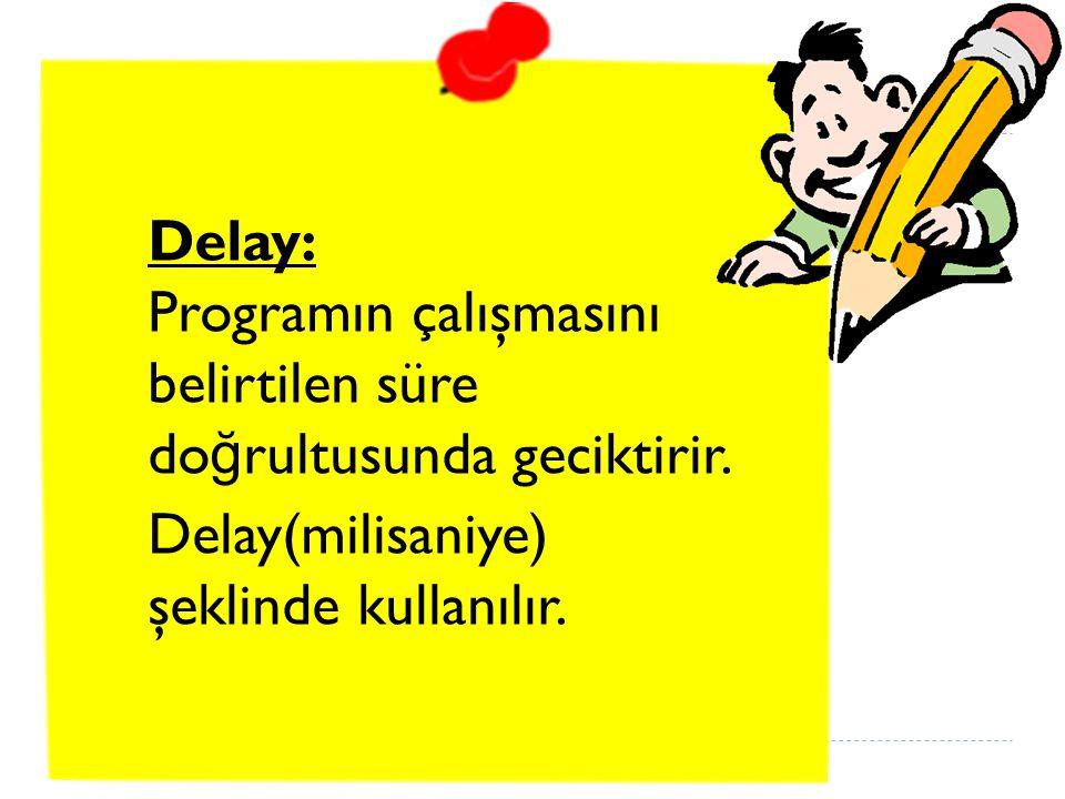 Delay: Programın çalışmasını belirtilen süre doğrultusunda geciktirir.