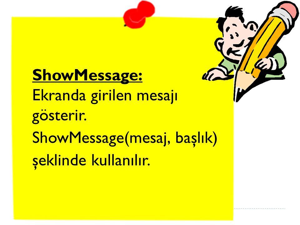 ShowMessage: Ekranda girilen mesajı gösterir.