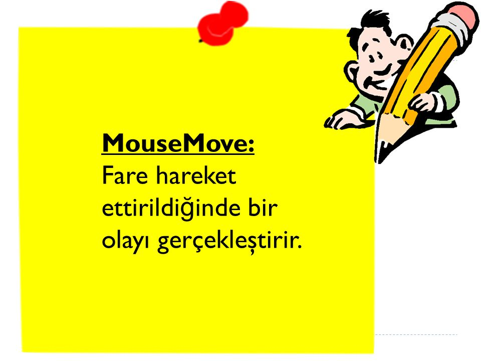 MouseMove: Fare hareket ettirildiğinde bir olayı gerçekleştirir.