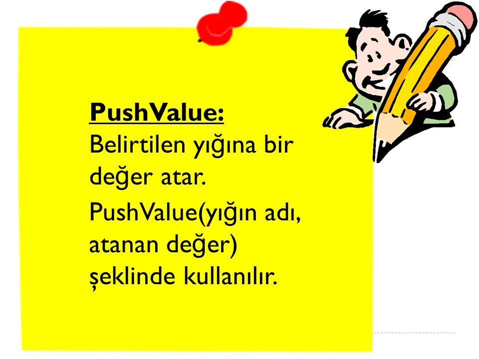 PushValue: Belirtilen yığına bir değer atar.