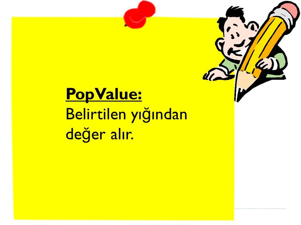 PopValue: Belirtilen yığından değer alır.