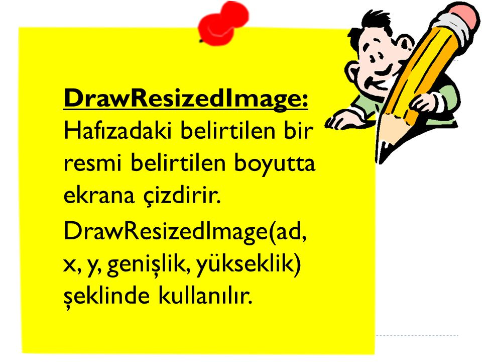 DrawResizedImage: Hafızadaki belirtilen bir resmi belirtilen boyutta ekrana çizdirir. DrawResizedImage(ad, x, y, genişlik, yükseklik) şeklinde kullanılır.