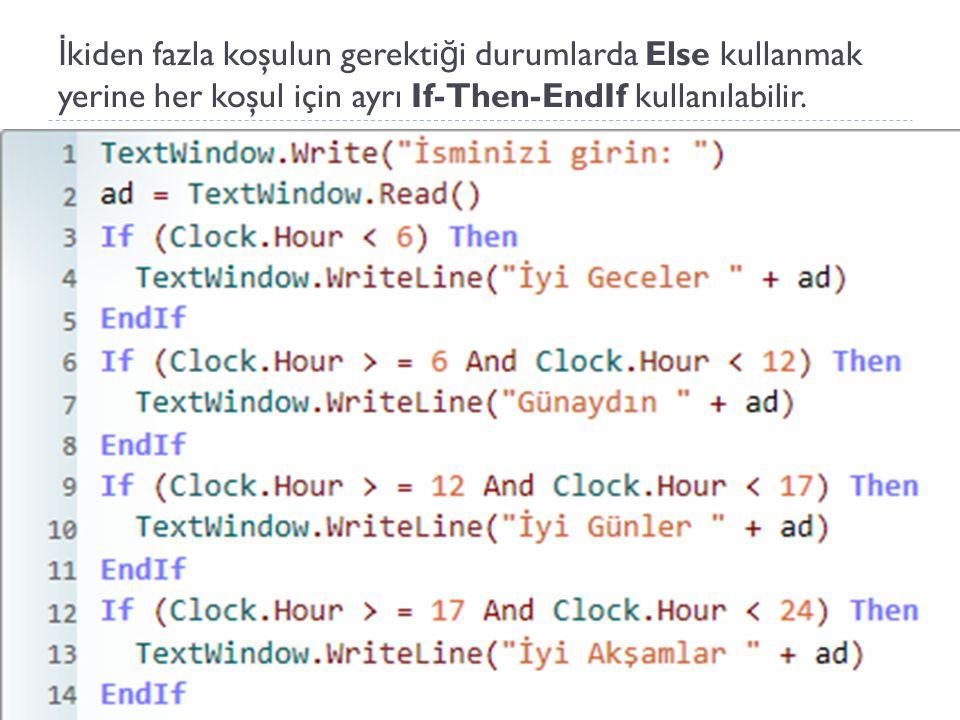 İkiden fazla koşulun gerektiği durumlarda Else kullanmak yerine her koşul için ayrı If-Then-EndIf kullanılabilir.