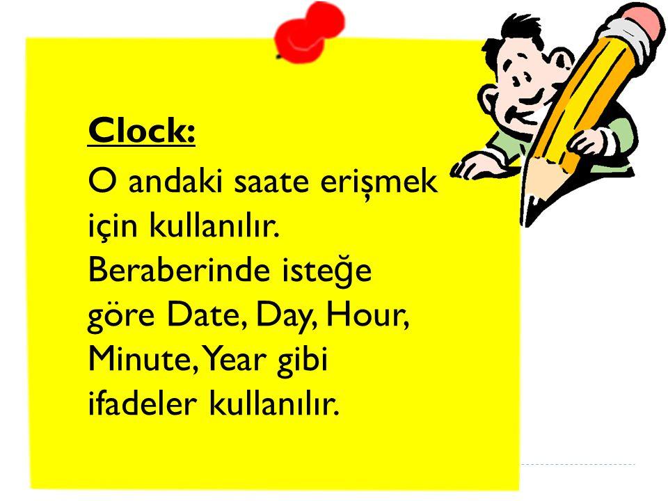 Clock: O andaki saate erişmek için kullanılır.