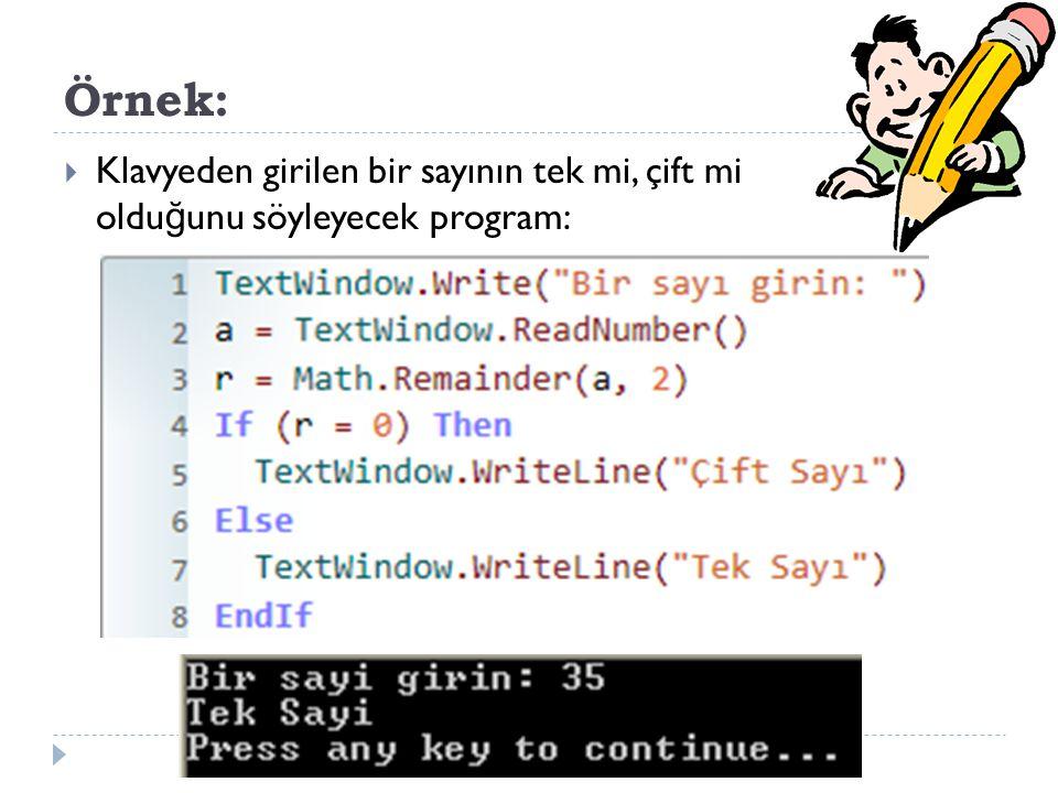Örnek: Klavyeden girilen bir sayının tek mi, çift mi olduğunu söyleyecek program: TextWindow.Write( Bir sayi girin: )