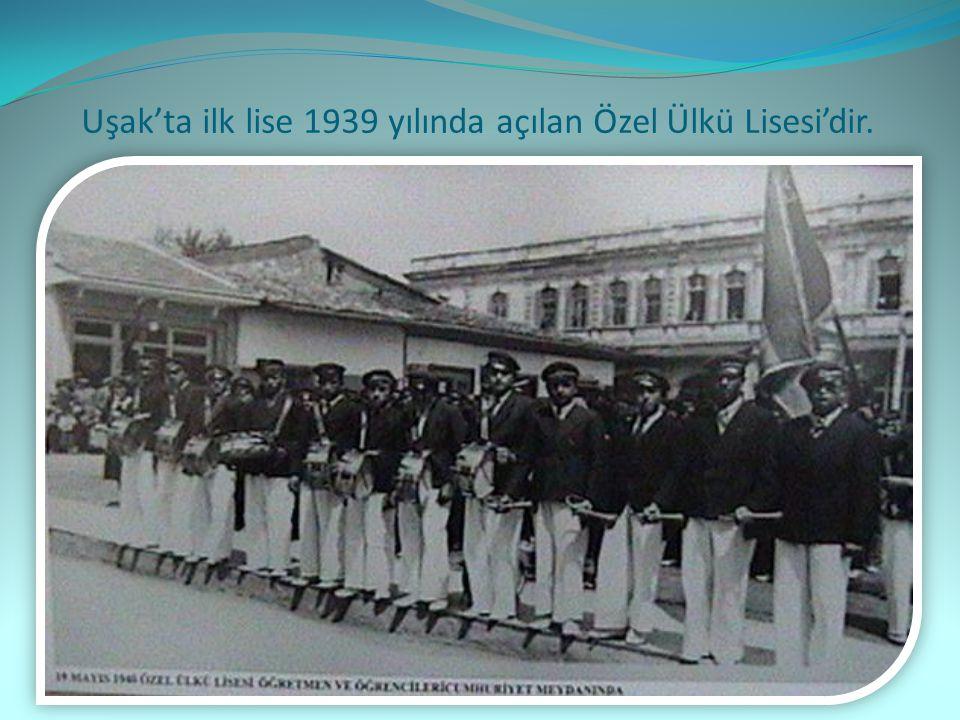 Uşak'ta ilk lise 1939 yılında açılan Özel Ülkü Lisesi'dir.