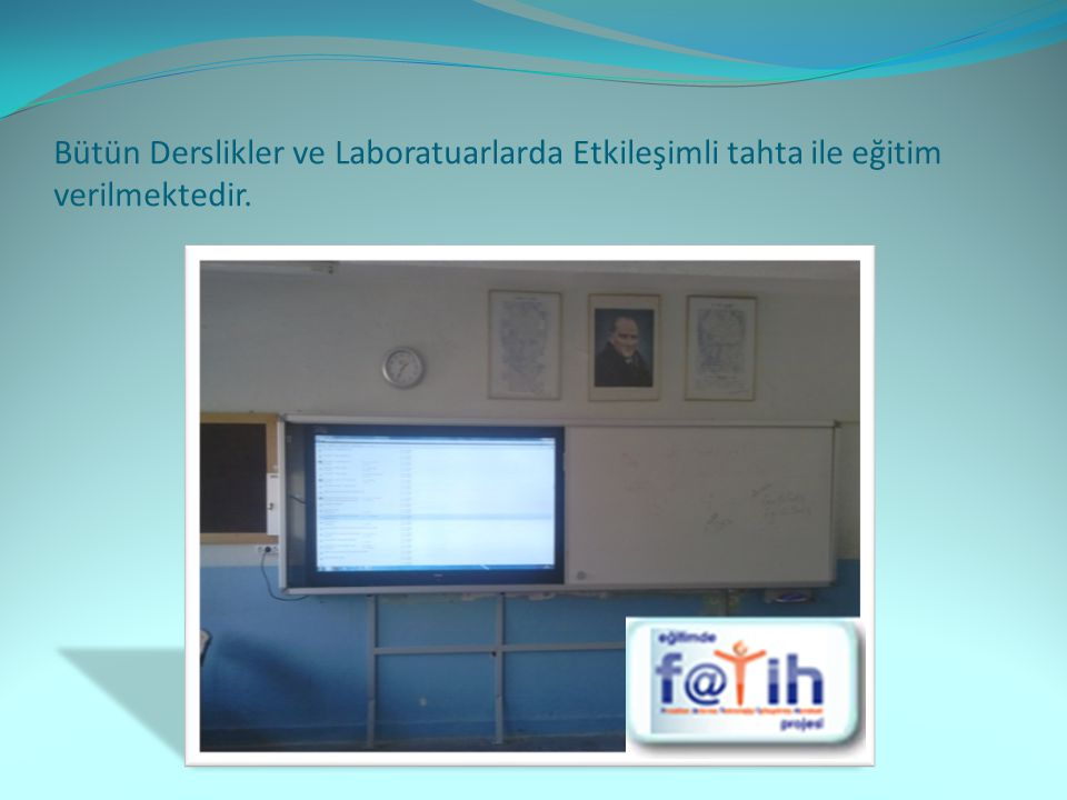 Bütün Derslikler ve Laboratuarlarda Etkileşimli tahta ile eğitim verilmektedir.