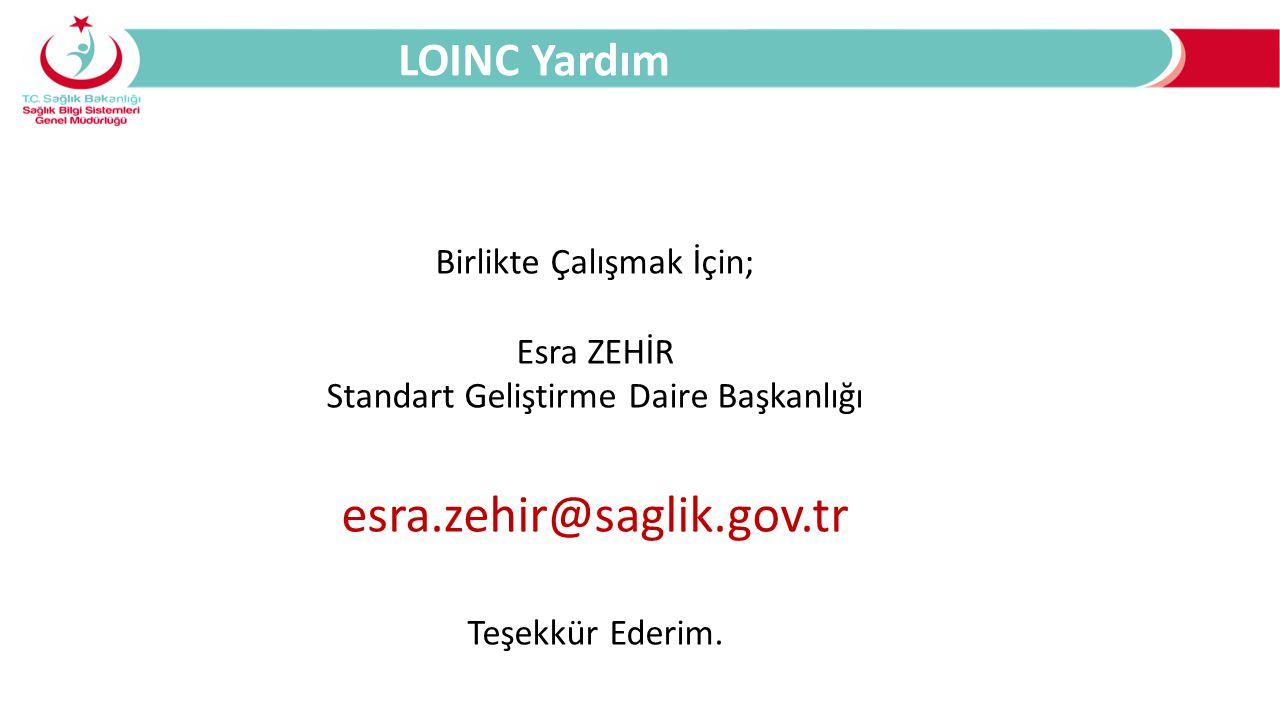 esra.zehir@saglik.gov.tr LOINC Yardım Birlikte Çalışmak İçin;