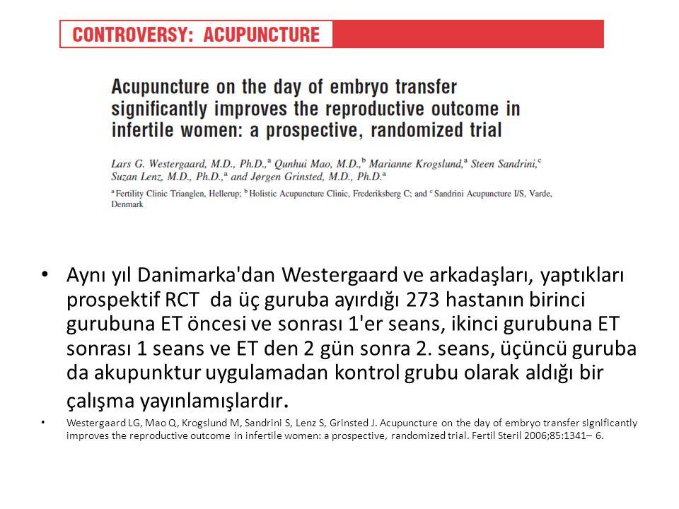 Aynı yıl Danimarka dan Westergaard ve arkadaşları, yaptıkları prospektif RCT da üç guruba ayırdığı 273 hastanın birinci gurubuna ET öncesi ve sonrası 1 er seans, ikinci gurubuna ET sonrası 1 seans ve ET den 2 gün sonra 2. seans, üçüncü guruba da akupunktur uygulamadan kontrol grubu olarak aldığı bir çalışma yayınlamışlardır.