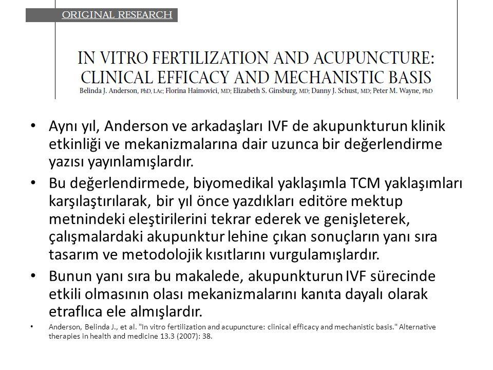 Aynı yıl, Anderson ve arkadaşları IVF de akupunkturun klinik etkinliği ve mekanizmalarına dair uzunca bir değerlendirme yazısı yayınlamışlardır.