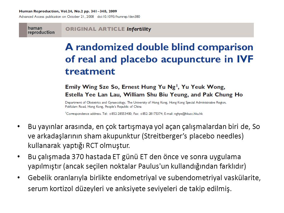 Bu yayınlar arasında, en çok tartışmaya yol açan çalışmalardan biri de, So ve arkadaşlarının sham akupunktur (Streitberger's placebo needles) kullanarak yaptığı RCT olmuştur.