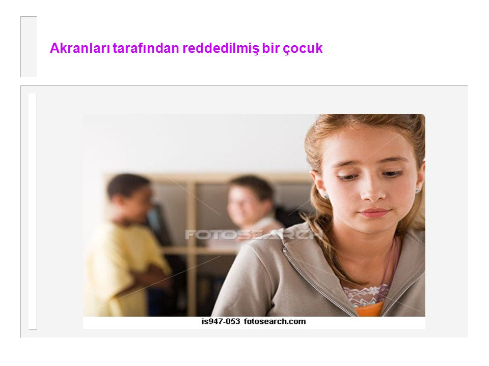 Akranları tarafından reddedilmiş bir çocuk