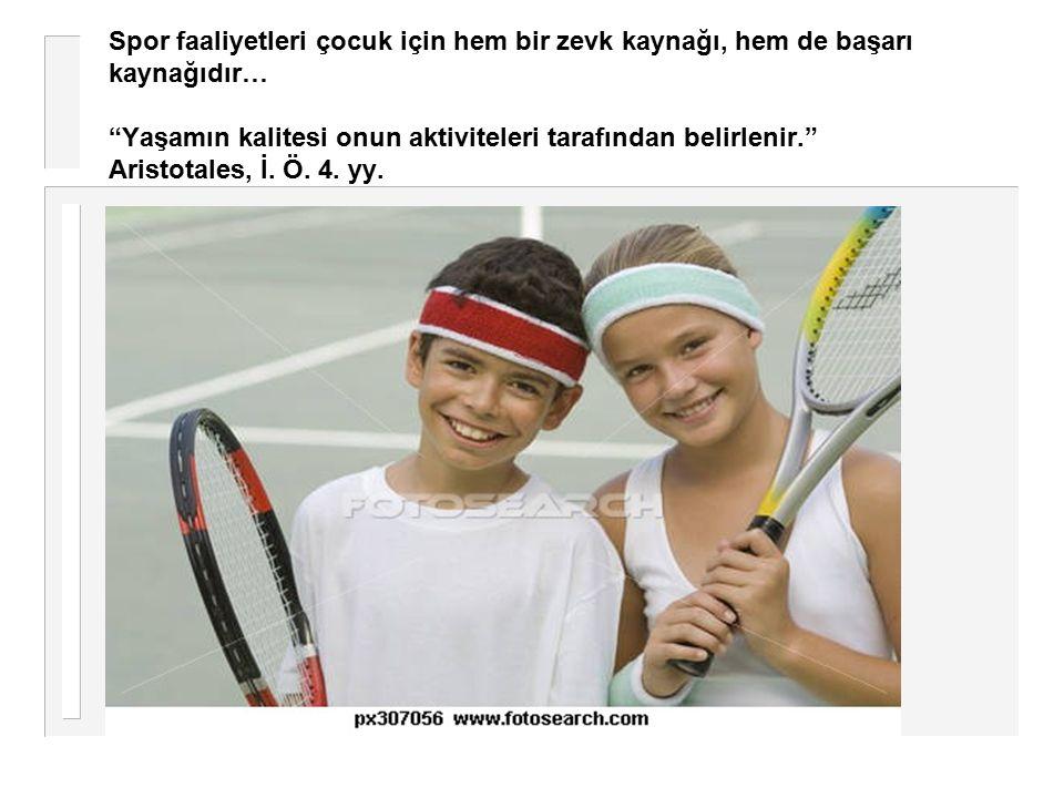 Spor faaliyetleri çocuk için hem bir zevk kaynağı, hem de başarı kaynağıdır… Yaşamın kalitesi onun aktiviteleri tarafından belirlenir. Aristotales, İ.