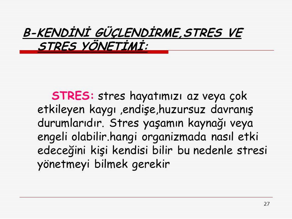 B-KENDİNİ GÜÇLENDİRME,STRES VE STRES YÖNETİMİ: