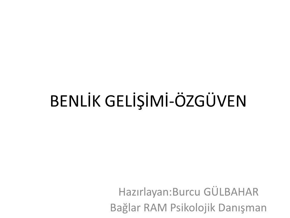 BENLİK GELİŞİMİ-ÖZGÜVEN
