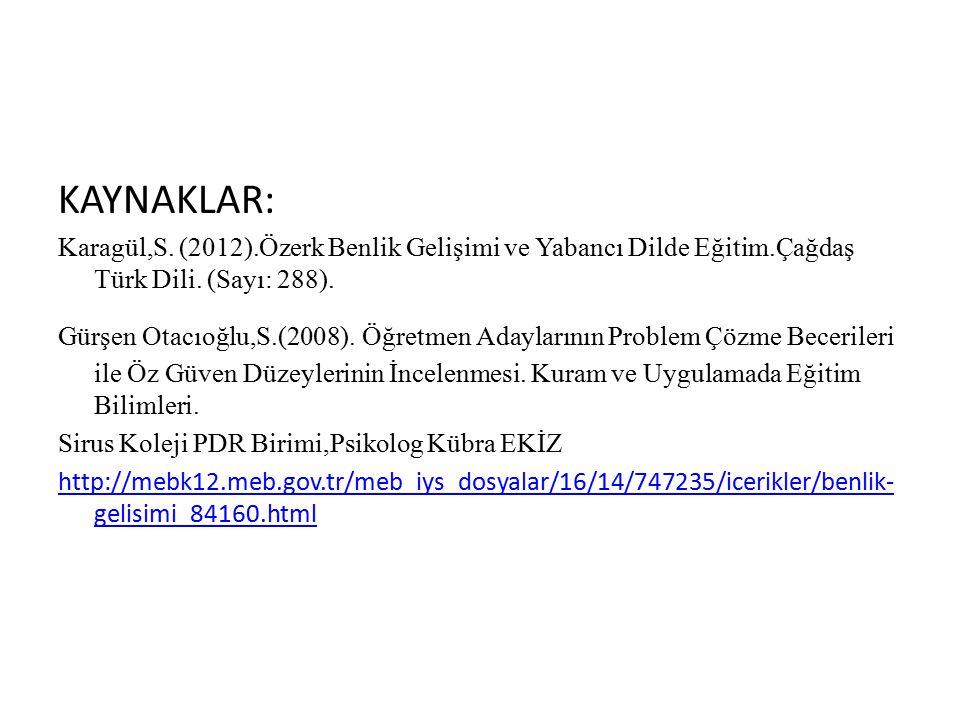 KAYNAKLAR: Karagül,S. (2012).Özerk Benlik Gelişimi ve Yabancı Dilde Eğitim.Çağdaş Türk Dili. (Sayı: 288).