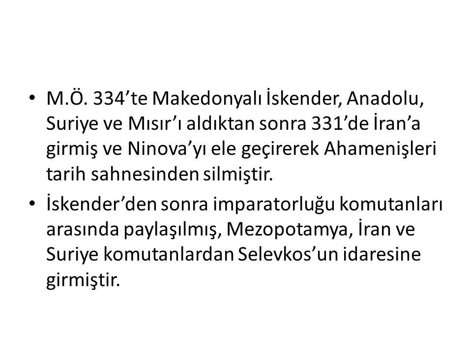 M.Ö. 334'te Makedonyalı İskender, Anadolu, Suriye ve Mısır'ı aldıktan sonra 331'de İran'a girmiş ve Ninova'yı ele geçirerek Ahamenişleri tarih sahnesinden silmiştir.