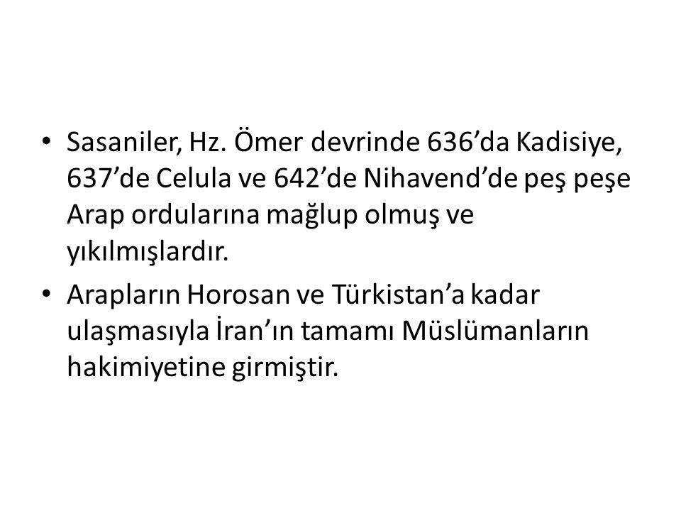 Sasaniler, Hz. Ömer devrinde 636'da Kadisiye, 637'de Celula ve 642'de Nihavend'de peş peşe Arap ordularına mağlup olmuş ve yıkılmışlardır.