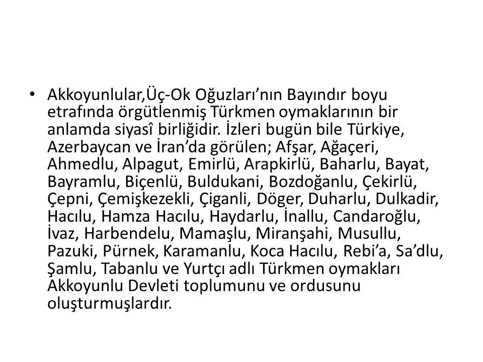 Akkoyunlular,Üç-Ok Oğuzları'nın Bayındır boyu etrafında örgütlenmiş Türkmen oymaklarının bir anlamda siyasî birliğidir.