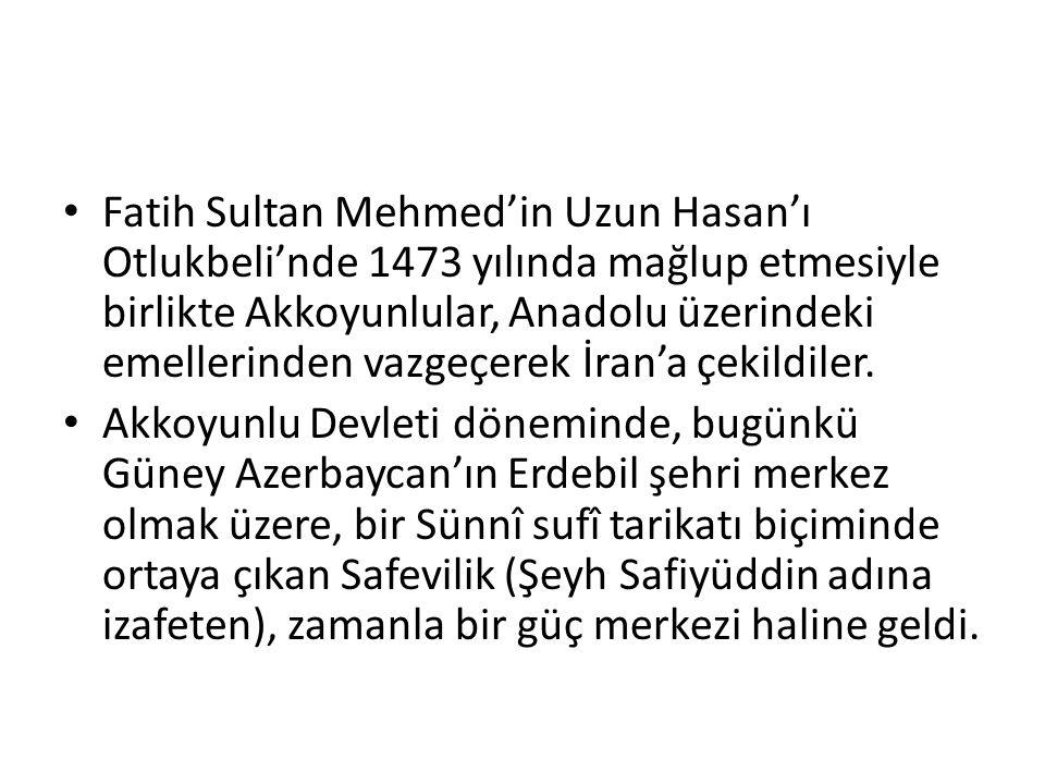 Fatih Sultan Mehmed'in Uzun Hasan'ı Otlukbeli'nde 1473 yılında mağlup etmesiyle birlikte Akkoyunlular, Anadolu üzerindeki emellerinden vazgeçerek İran'a çekildiler.