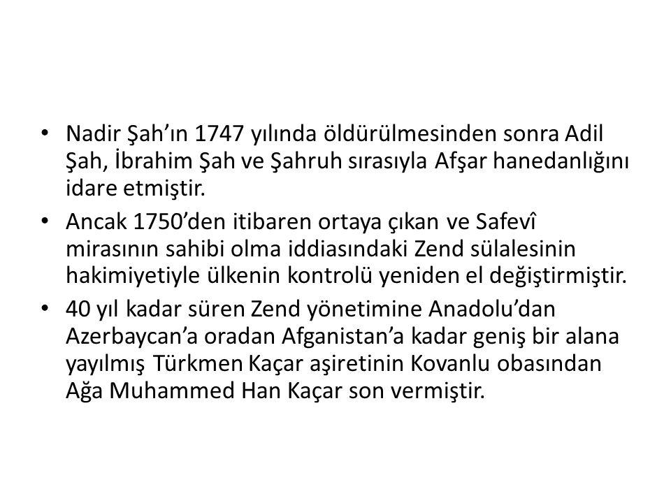 Nadir Şah'ın 1747 yılında öldürülmesinden sonra Adil Şah, İbrahim Şah ve Şahruh sırasıyla Afşar hanedanlığını idare etmiştir.