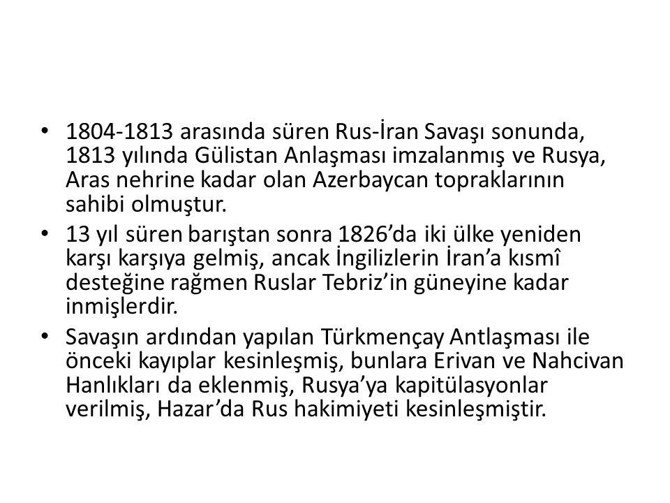 1804-1813 arasında süren Rus-İran Savaşı sonunda, 1813 yılında Gülistan Anlaşması imzalanmış ve Rusya, Aras nehrine kadar olan Azerbaycan topraklarının sahibi olmuştur.