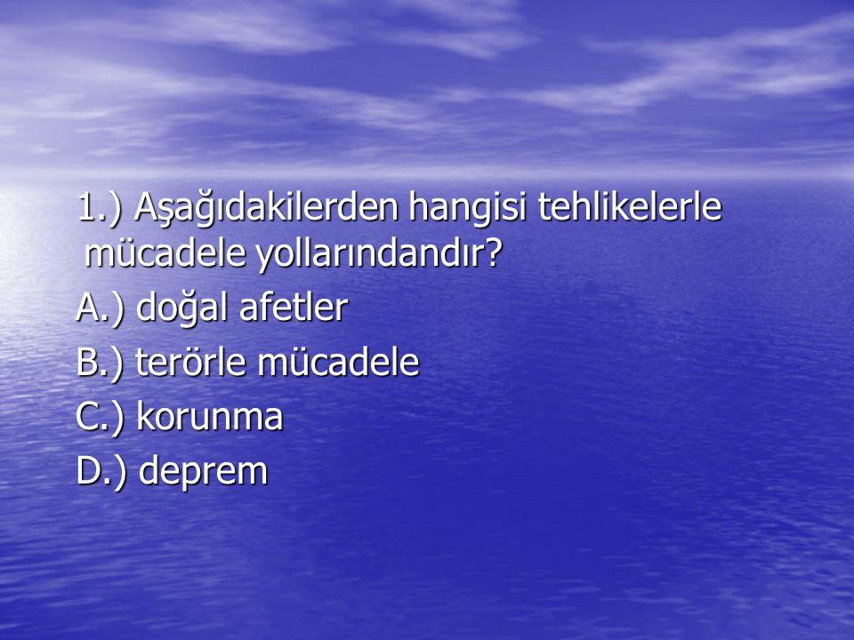 1.) Aşağıdakilerden hangisi tehlikelerle mücadele yollarındandır