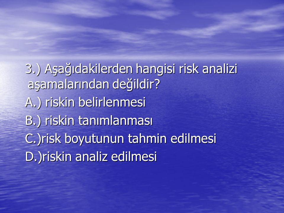 3. ) Aşağıdakilerden hangisi risk analizi aşamalarından değildir. A