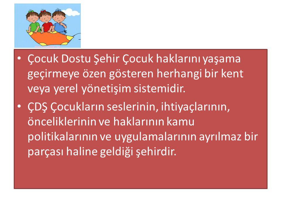Çocuk Dostu Şehir Çocuk haklarını yaşama geçirmeye özen gösteren herhangi bir kent veya yerel yönetişim sistemidir.