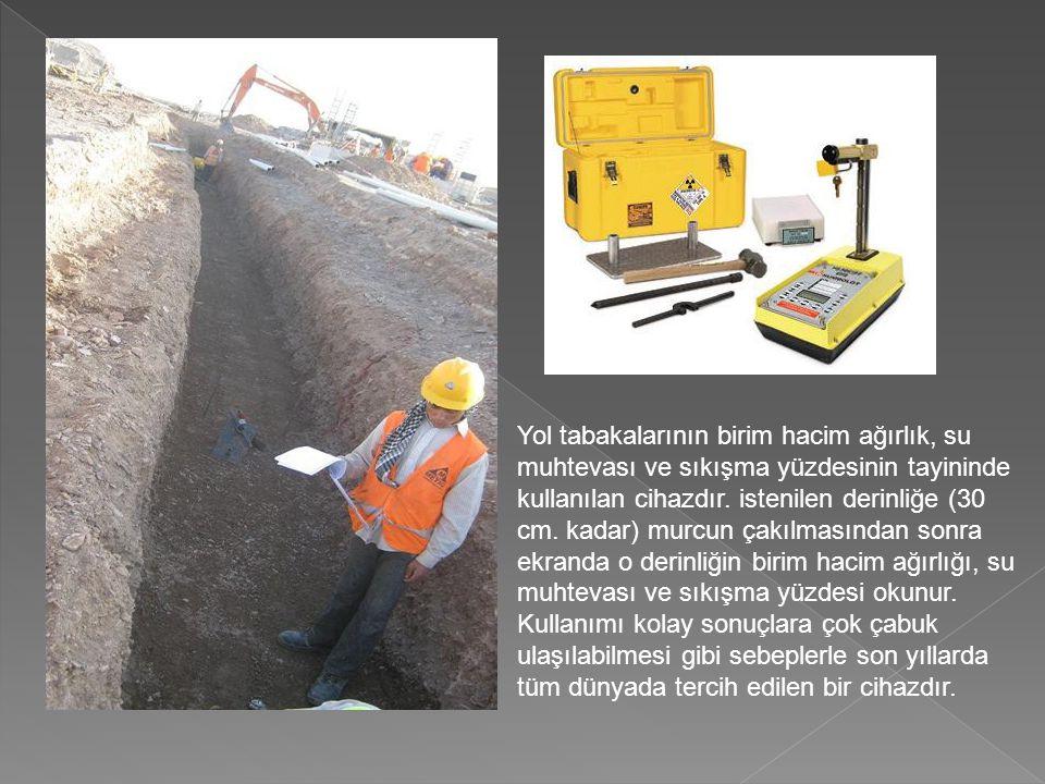 Yol tabakalarının birim hacim ağırlık, su muhtevası ve sıkışma yüzdesinin tayininde kullanılan cihazdır.