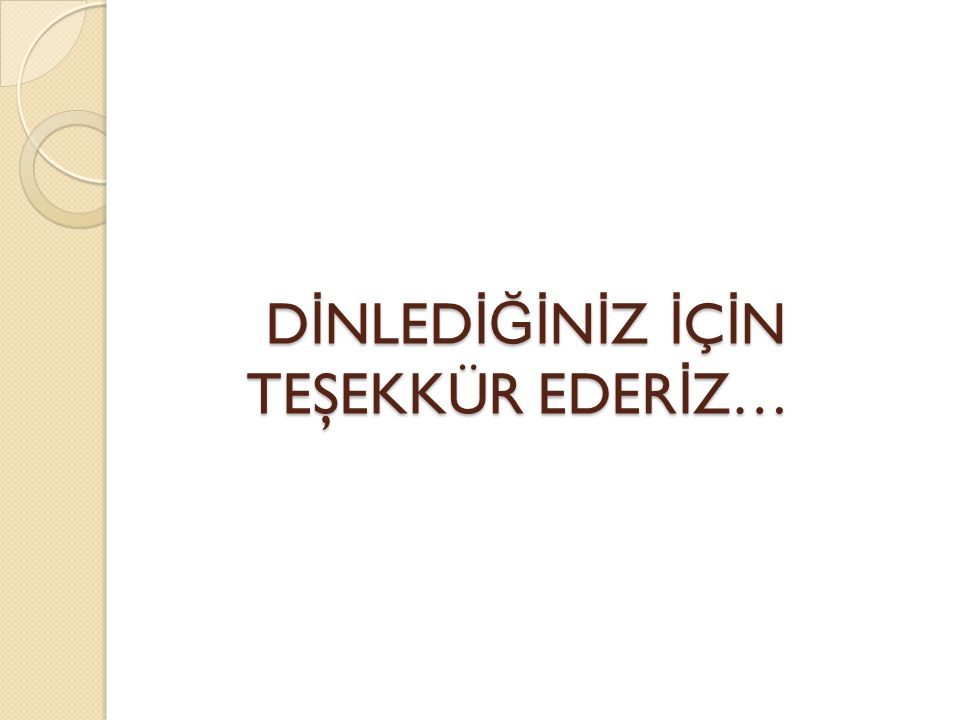 DİNLEDİĞİNİZ İÇİN TEŞEKKÜR EDERİZ…