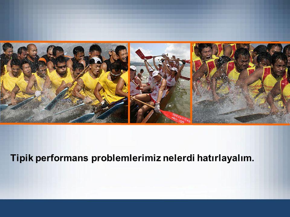 Tipik performans problemlerimiz nelerdi hatırlayalım.