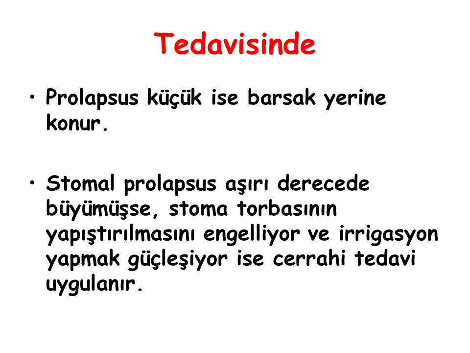Tedavisinde Prolapsus küçük ise barsak yerine konur.